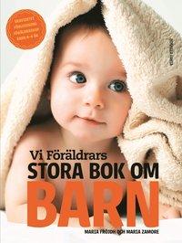 bokomslag Vi Föräldrars stora bok om barn : graviditet, förlossning, föräldraskap, barn 0-6 år