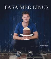 bokomslag Baka med Linus : vinnare av Hela Sverige bakar 2015