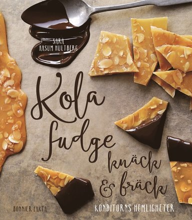 bokomslag Kola, fudge, knäck och bräck : konditorns hemligheter