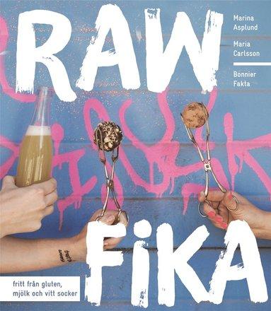 bokomslag Raw fika : fritt från gluten, mjölk och vitt socker