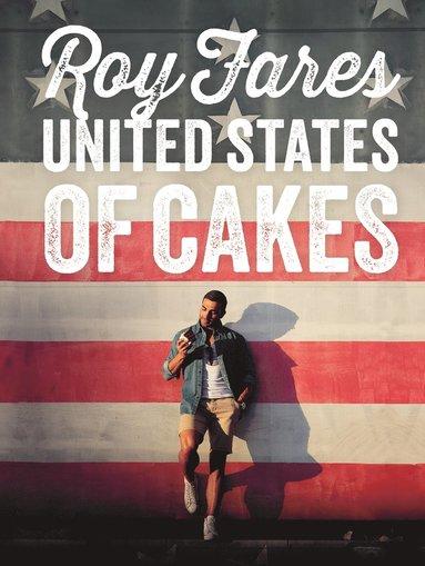 bokomslag United States of Cakes : bakverk och sötsaker från den amerikanska västkusten