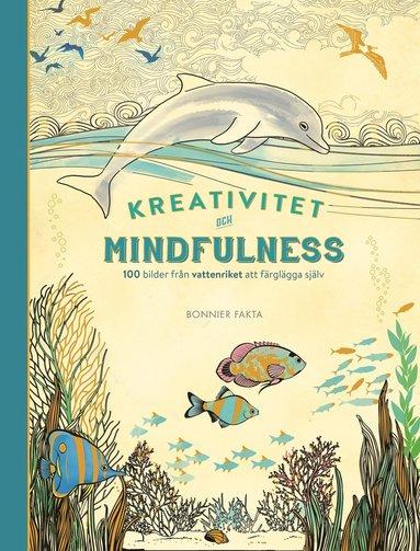 bokomslag Kreativitet och mindfulness : 100 bilder från vattenriket att färglägga själv