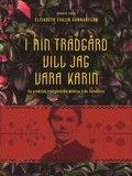 bokomslag I min trädgård vill jag vara Karin : en praktisk trädgårdsberättelse från Sundborn