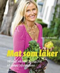 bokomslag Mat som läker : 140 recept som håller dig pigg, frisk och dämpar inflammationer