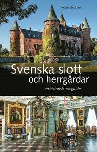 bokomslag Svenska slott och herrgårdar - En historisk reseguide