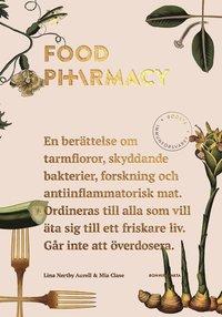 Food pharmacy : en berättelse om tarmfloror, snälla bakterier, forskning och antiinflammatorisk mat