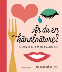 bokomslag Är du en känsloätare? : så kan du bli vän med maten igen