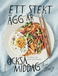 Ett stekt ägg är också middag : snabbmat för gröna gourmander