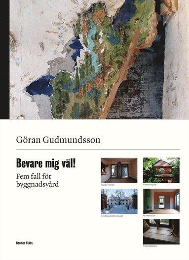 bokomslag Bevare mig väl! : fem fall för byggnadsvård