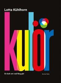 bokomslag Kulör : en bok om vad färg gör
