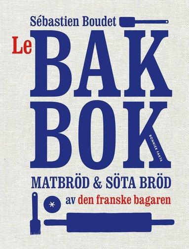 bokomslag Le bakbok : matbröd & söta bröd av den franske bagaren