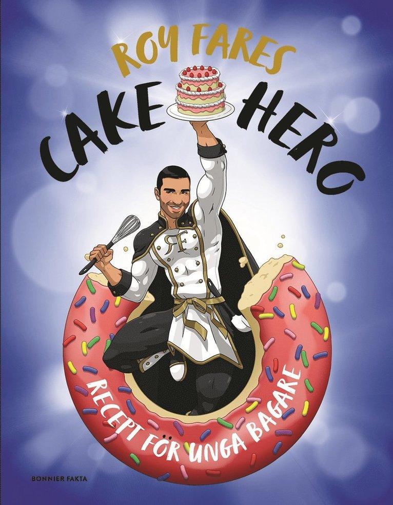 Cake Hero : recept för unga bagare 1