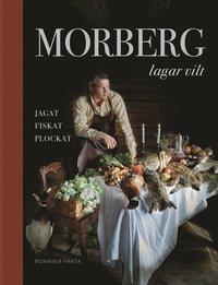 bokomslag Morberg lagar vilt : Jagat, fiskat, plockat