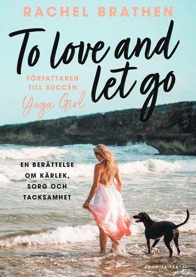 bokomslag To love and let go : en berättelse om kärlek, sorg och tacksamhet