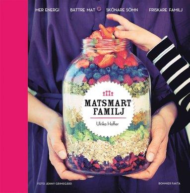 bokomslag Matsmart familj : mer energi, bättre mat, skönare sömn, friskare familj