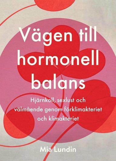 bokomslag Vägen till hormonell balans : hjärnkoll, sexlust och välmående genom förklimakteriet och klimakteriet
