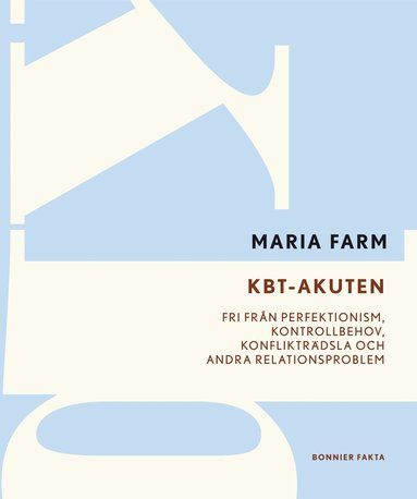 bokomslag KBT-akuten : fri från perfektionism, kontrollbehov, konflikträdsla och andra relationsproblem