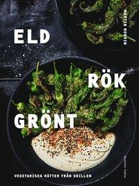 bokomslag Eld rök grönt : vegetariska rätter från grillen