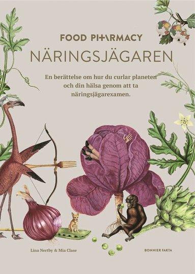 bokomslag Food Pharmacy - näringsjägaren : en berättelse om hur du curlar planeten och din hälsa genom att ta näringsjägarexamen