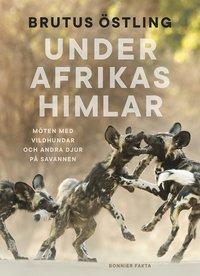 bokomslag Under Afrikas himlar : Möten med vildhundar och andra djur på savanner
