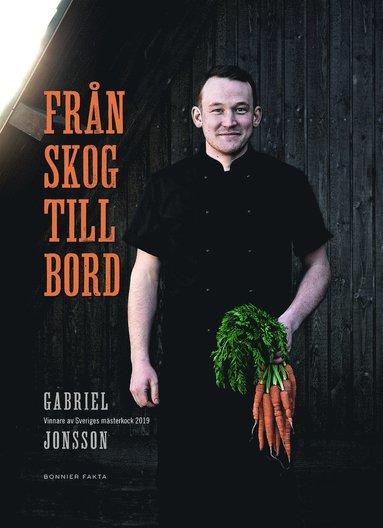 bokomslag Från skog till bord : vinnare av Sveriges mästerkock 2019