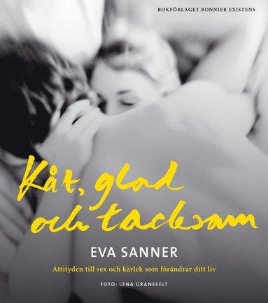 bokomslag Kåt, glad och tacksam : attityden till sex och kärlek som förändrar ditt liv