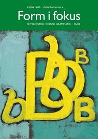 bokomslag Form i fokus B : övningsbok i svensk grammatik
