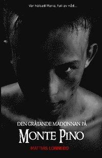 bokomslag Den gråtande madonnan på Monte Pino