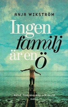 bokomslag Ingen familj är en ö : ADHD, föräldraskap och skuld