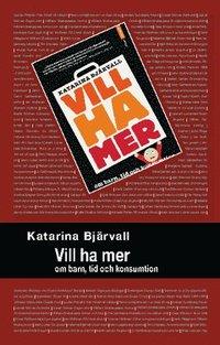 bokomslag Vill ha mer : om barn, tid och konsumtion