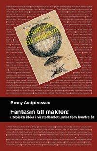 bokomslag Fantasin till makten! : utopiska idéer i västerlandet under hem hundra år