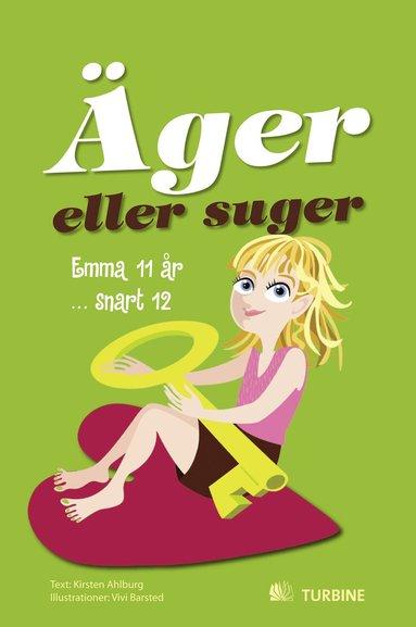 bokomslag Äger eller suger : Emma 11 år ... snart 12