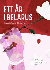 bokomslag Ett år i Belarus - röster inifrån en revolution