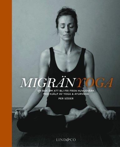bokomslag Migränyoga : bli fri från huvudvärk med yoga & ayurveda