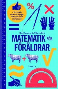 Matematik för föräldrar : det enkla sättet att hjälpa ditt barn med matteläxan