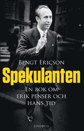 Spekulanten : en bok om Erik Penser och hans tid 1