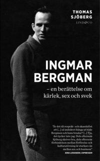 bokomslag Ingmar Bergman : en berättelse om kärlek, sex och svek