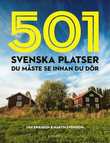 bokomslag 501 svenska platser du måste se innan du dör