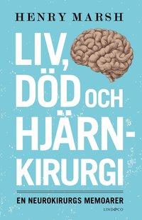 bokomslag Liv, död och hjärnkirurgi : en neurokirurgs memoarer