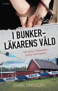 bokomslag I bunkerläkarens våld : den sanna historien bakom rubrikerna