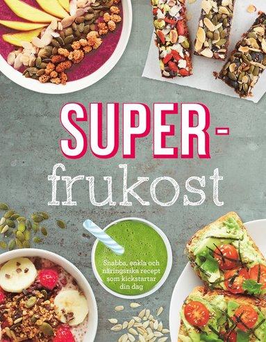 bokomslag Superfrukost : goda, näringsrika frukostrecept som får dig att vakna