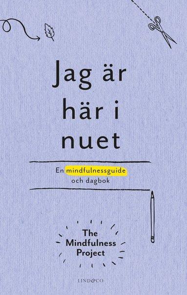 bokomslag Jag är här i nuet : en kreativ vägledning och dagbok i mindfulness