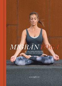 bokomslag Migränyoga : bli fri från huvudvärk med yoga och ayurveda
