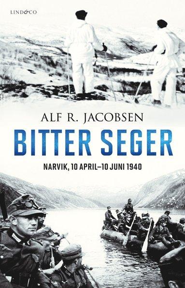 bokomslag Bitter seger : Narvik 10 april-10 juni 1940