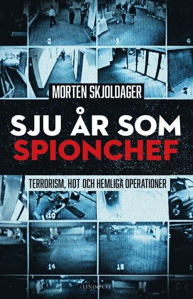 bokomslag Sju år som spionchef : terrorism, hot och hemliga operationer
