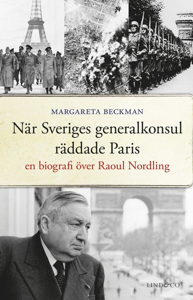 bokomslag När Sveriges generalkonsul räddade Paris : en biografi över Raoul Nordling