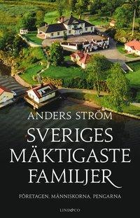 bokomslag Sveriges mäktigaste familjer : företagen, människorna, pengarna