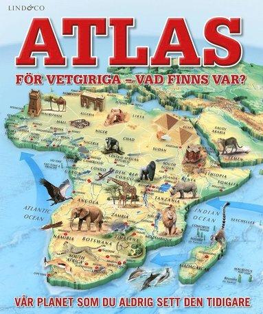 bokomslag Atlas för vetgiriga : Vad finns var?