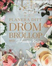 bokomslag Planera ditt drömbröllop med Johanna Kajson