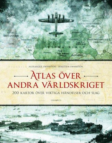 bokomslag Atlas över andra världskriget : 200 kartor över viktiga händelser och slag